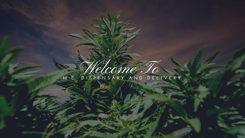 M.E. Recreational Marijuana Dispensary & (Scheduled) Delivery